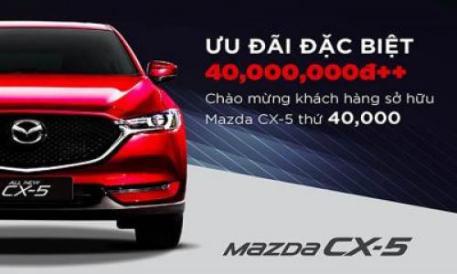 Ưu đãi Mazda CX-5 nhân dịp chạm mốc 40000 xe